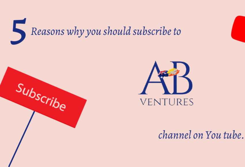 5 reasons why you should subscribe to AB Ventures' channel on You tube.